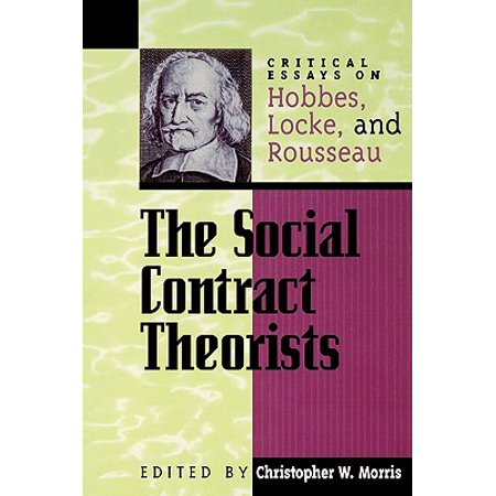 The Social Contract Theorists : Critical Essays on Hobbes, Locke, and (Social Contract Theory By Hobbes Locke And Rousseau)