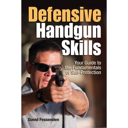Defensive Handgun Skills : Your Guide to Fundamentals for