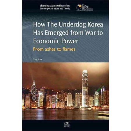How the Underdog Korea Has Emerged from War to Economic Power: From Ashes to Flames