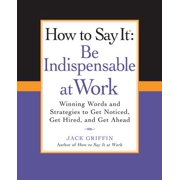 How to Say It: Be Indispensable at Work - eBook