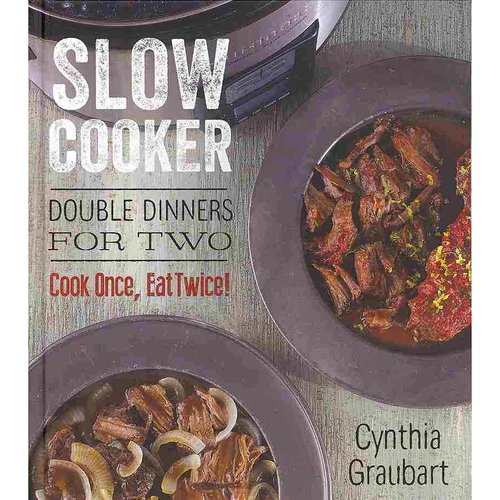 Slow Cooker Double Dinners for Two: Cook Once, Eat Twice!