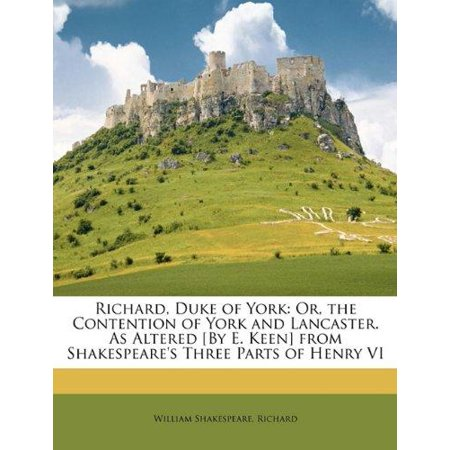 Richard  Duke Of York  Or  The Contention Of York And Lancaster  As Altered  By E  Keen  From Shakespeares Three Parts Of Henry Vi