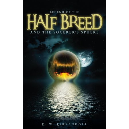 Legend of the Half Breed and the Socerer's Sphere - eBook