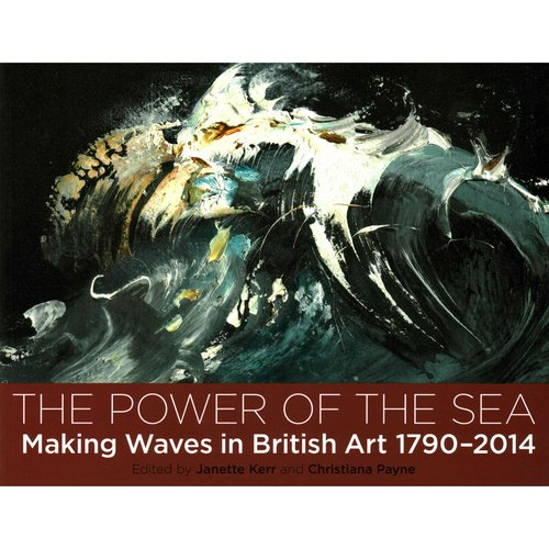 The Power of the Sea: Making Waves in British Art, 1790-2014