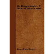 The Dragon Knight - A Poem, in Twelve Cantos