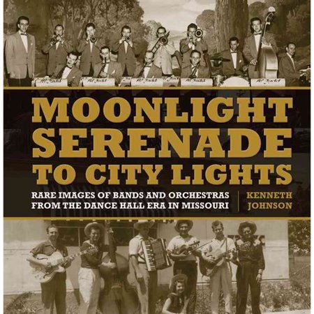 Moonlight Serenade To City Lights  Rare Images Of Bands And Orchestras From The Dance Hall Era In Missouri