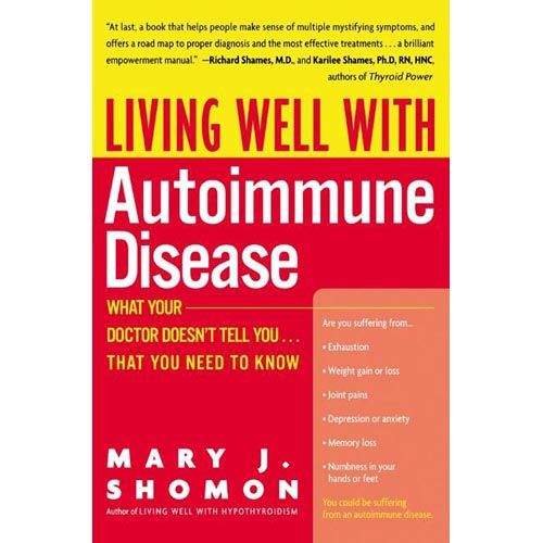 Living Well With Autoimmune Disease: What Your Doctor Doesn't Tell You-- That You Need to Know