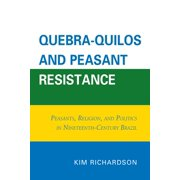Quebra-Quilos and Peasant Resistance: Peasants, Religion, and Politics in Nineteenth-Century Brazil (Hardcover)