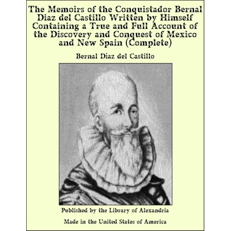 The Memoirs of The Conquistador Bernal Diaz del Castillo, (Complete) Written by Himself Containing a True and Full Account of The Discovery and Conquest of Mexico and New Spain -
