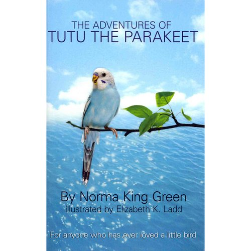 The Adventures of Tutu the Parakeet: For Anyone Who Has Ever Loved a Little Bird