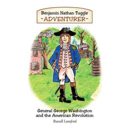 Benjamin Nathan Tuggle: Adventurer: General George Washington and the American Revolution by