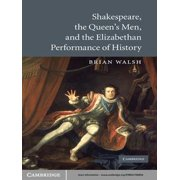 Shakespeare, the Queen's Men, and the Elizabethan Performance of History - eBook