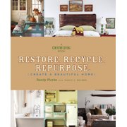 RESTORE. RECYCLE. REPURP?SE: CREATE A BEAUTIFUL HO