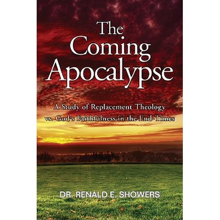 The Coming Apocalypse : A Study of Replacement Theology vs. God's Faithfulness in the (Best Version Media Vs N2 Publishing)