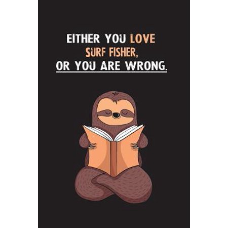 Either You Love Surf Fisher, Or You Are Wrong.: Blank Lined Notebook Journal With A Cute and Lazy Sloth Reading Paperback ()