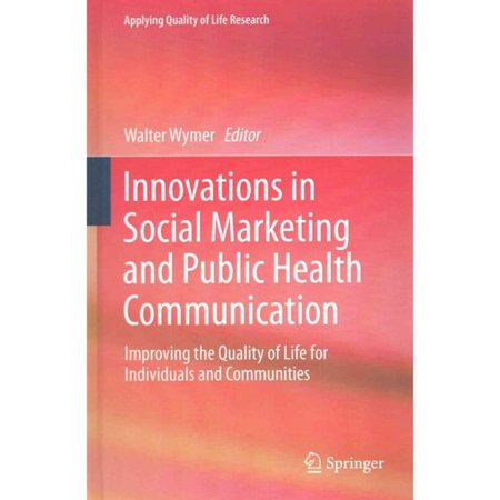 Innovations In Social Marketing And Public Health Communication  Improving The Quality Of Life For Individuals And Communities