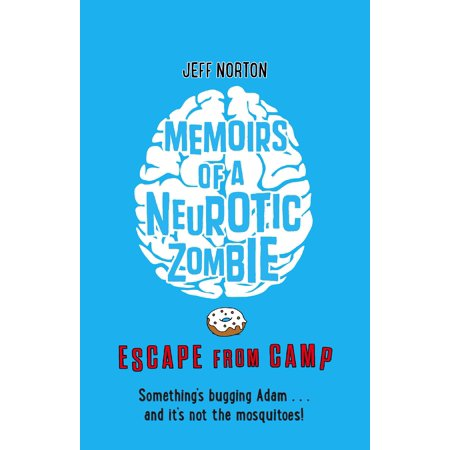 Memoirs of a Neurotic Zombie : Escape from Camp