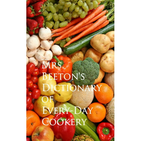 Mrs Beetons Cookery Book - Mrs. Beeton's Dictionary of Every-Day Cookery - eBook