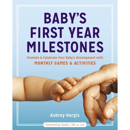 Baby's First Year Milestones : Promote and Celebrate Your Baby's Development with Monthly Games and