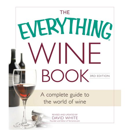 Everything Wine Book - The Everything Wine Book : A Complete Guide to the World of Wine