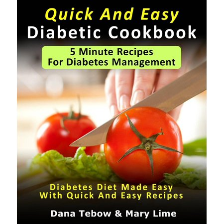 Quick And Easy Diabetic Cookbook: 5 Minute Recipes For Diabetes Management Diabetes Diet Made Easy With Quick And Easy Recipes - eBook