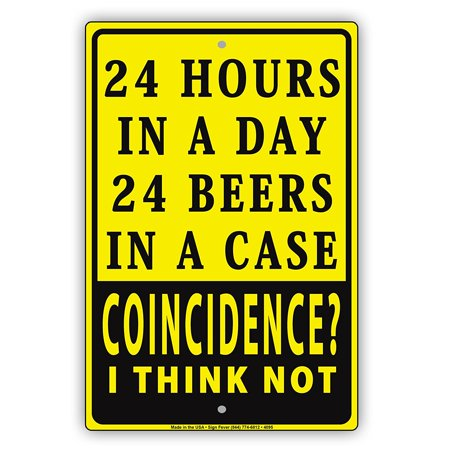 "24 Hours In A Day 24 Beers In A Case Coincidence? I Think Not Humor Funny Notice Aluminum Metal Sign 8""x12"" Plate"