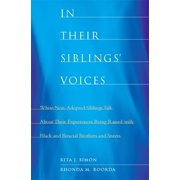 In Their Siblings' Voices : White Non-Adopted Siblings Talk about Their Experiences Being Raised with Black and Biracial Brothers and Sisters (Paperback)