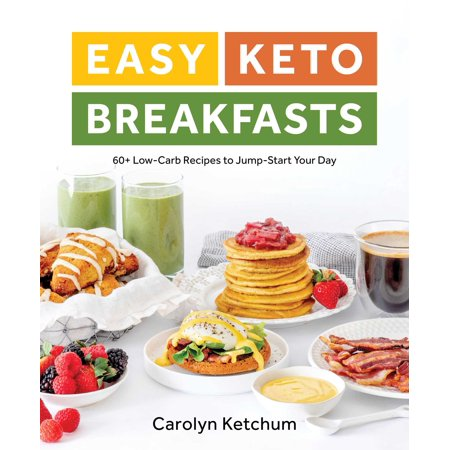 Easy Keto Breakfasts : 60+ Low-Carb Recipes to Jump-Start Your