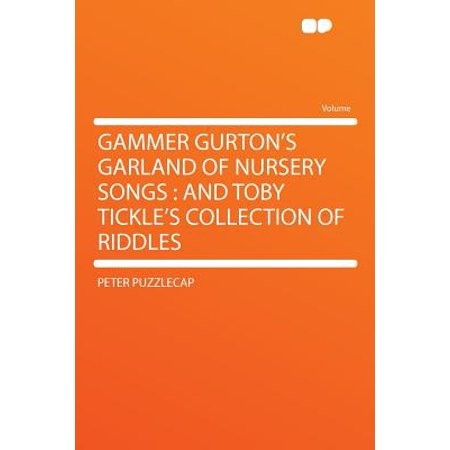 Gammer Gurton's Garland of Nursery Songs : And Toby Tickle's Collection of Riddles