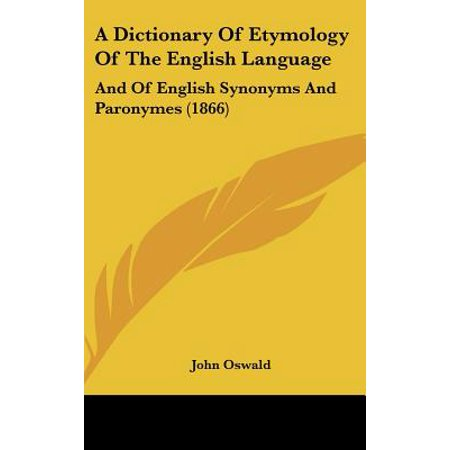 A Dictionary Of Etymology Of The English Language  And Of English Synonyms And Paronymes  1866