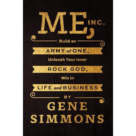 Me, Inc. : Build an Army of One, Unleash Your Inner Rock God, Win in Life and Business