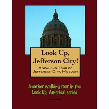 Look Up, Jefferson City! A Walking Tour of Jefferson City, Missouri - eBook