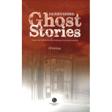 Derbyshire Ghost Stories: Shiver Your Way from Glossop to the Derby (Collection Derby Cover)