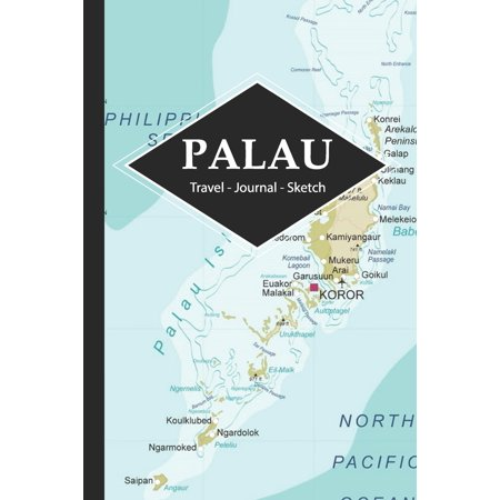 Palau Travel Journal : Write and Sketch Your Palau Travels, Adventures and Memories