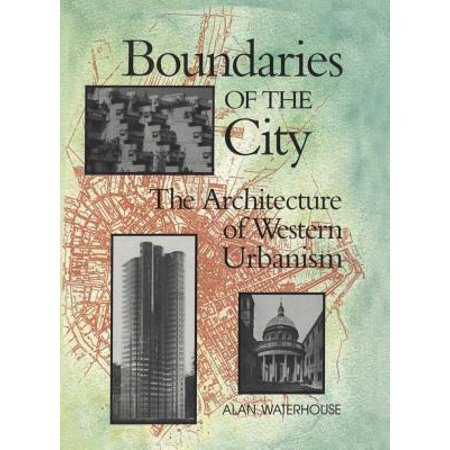 boundaries of the city the architecture of western urbanism