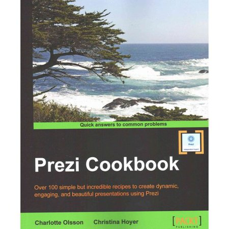 Prezi Cookbook  Over 100 Simple But Incredible Recipes To Create Dynamic  Engaging  And Beautiful Presentations Using Prezi