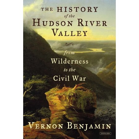 The History of the Hudson River Valley : From Wilderness to the Civil War ()