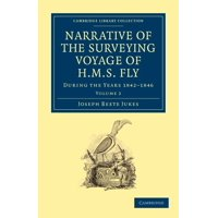 Cambridge Library Collection - Maritime Exploration: Narrative of the Surveying Voyage of HMS Fly: During the Years 1842 1846 (Paperback)