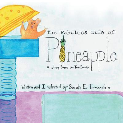 The Fabulous Life of Pineapple : A Story Based on True (The True Life Of The Fabulous Killjoys)