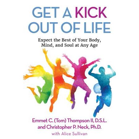 Get a Kick Out of Life : Expect the Best of Your Body, Mind, and Soul at Any (Time Life The Best Of Soul Train)