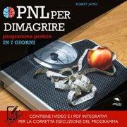 PNL per dimagrire. Programma pratico in 7 giorni - Audiobook