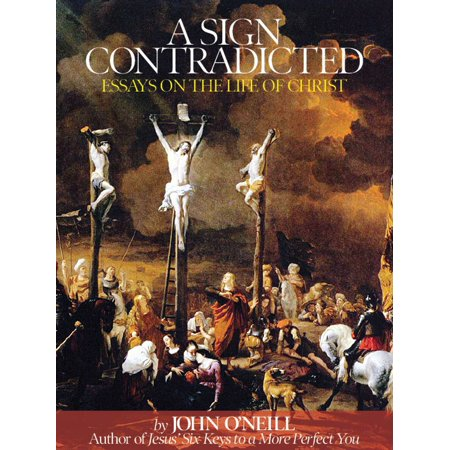 A Sign Contradicted: Essays on the Life of Christ -