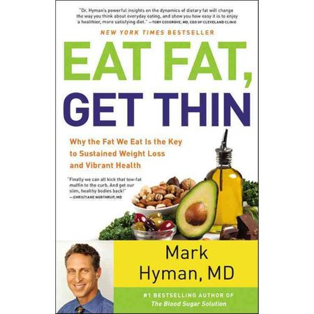 Eat Fat, Get Thin: Why the Fat We Eat Is the Key to Sustained Weight Loss and Vibrant Health by