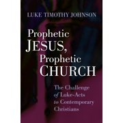 Prophetic Jesus, Prophetic Church : The Challenge of Luke-Acts to Contemporary Christians