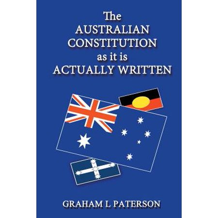 The Australian Constitution as It Is Actually (The Us Constitution Was Written In 1776)