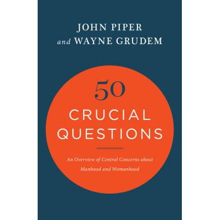 50 Crucial Questions : An Overview of Central Concerns about Manhood and (John Piper Recovering Biblical Manhood And Womanhood)