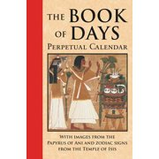 Book of Days: Perpetual Calendar: With Images from the Papyrus of Ani Andzodiac Signs from the Temple of Isis at Denderah (Hardcover)