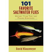 101 Favorite Saltwater Flies : History, Tying Tips, and Fishing Strategies