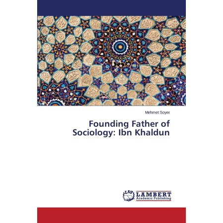 Founding Father of Sociology : Ibn Khaldun (Major Contributions Of Ibn Khaldun To Sociology)
