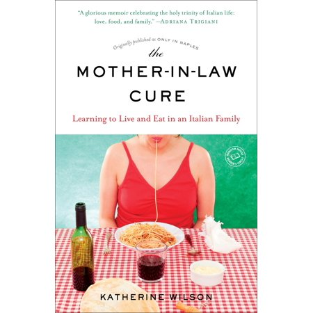The Mother-in-Law Cure (Originally published as Only in Naples) : Learning to Live and Eat in an Italian